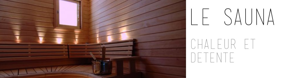 La chaleur du sauna pour vous détendre